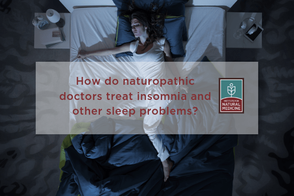 How do Naturopathic Doctors Treat Insomnia and Other Sleep ...